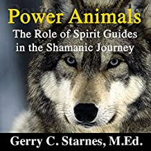 Power Animals: The Role of Spirit Guides in the Shamanic Journey