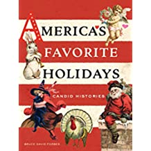 America's Favorite Holidays: Candid Histories