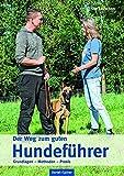 Der Weg zum guten Hundeführer: Grundlagen - Methoden - Praxis