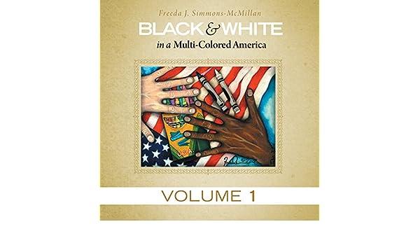 Black & White in a Multi-Colored America: Volume 1