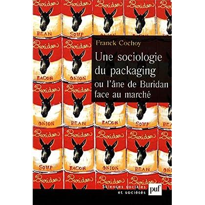 Une sociologie du packaging ou l'âne de Buridan face au marché: Les emballages et le choix du consommateur (Sciences sociales et sociétés)