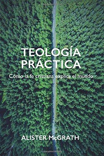 Portada del libro Teología práctica: Cómo la fe cristiana explica el mundo
