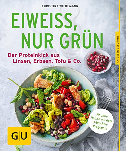 Image of Eiweiß, nur grün: Der Proteinkick aus Linsen, Erbsen, Tofu & Co. (GU Ratgeber Ernährung (Gesundheit))
