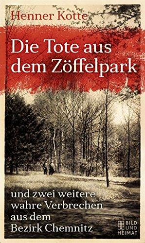 Die Tote aus dem Zöffelpark: und zwei weitere wahre Verbrechen aus dem Bezirk Chemnitz - Bild Toten Die