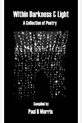 Within Darkness & Light - A Collection of Poetry Kindle Edition