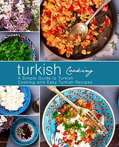 Turkish Cooking: A Simple Guide to Turkish Cooking with Easy Turkish Recipes (English Edition)