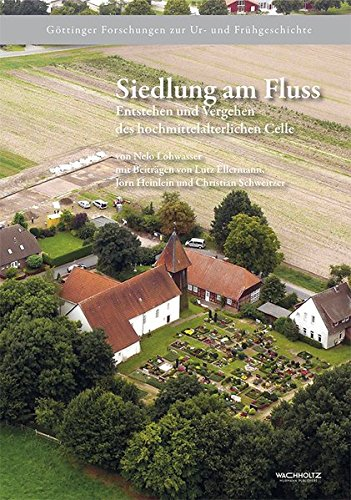 Siedlung am Fluss. Entstehen und Vergehen des mittelalterlichen Celle (Göttinger Forschungen zur Ur- und Frühgeschichte, Band 2)