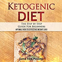 Ketogenic Diet: The Step by Step Guide for Beginners
