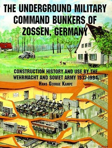 The Underground Military Command Bunkers of Zossen, Germany: Construction, History and Use by the Wehrmacht and Soviet Army 1937-1994 (Schiffer Military/Aviation History)