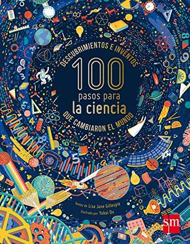 100 pasos para la ciencia: Descubrimientos e inventos que cambiaron el mundo (Álbumes ilustrados) por Lisa Jane Gillespie