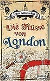 Die Flüsse von London: Roman (Die Flüsse-von-London-Reihe (Peter Grant), Band 21341)