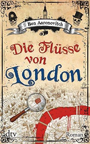 Die Flüsse von London: Roman (Die Flüsse-von-London-Reihe (Peter Grant))