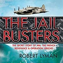 Jail Busters: The Secret Story of MI6, the French Resistance, and Operation Jericho