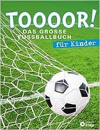 TOOOOR! – Das große Fußballbuch für Kinder