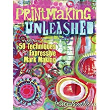 Printmaking Unleashed: More Than 50 Techniques for Expressive Mark Making (English Edition)
