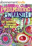 Printmaking Unleashed: More Than 50 T...