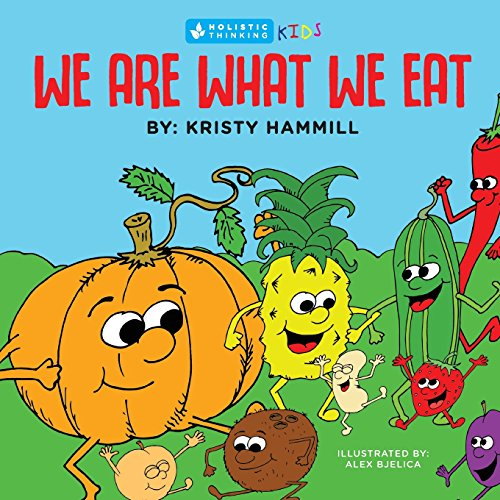We Are What We Eat: Holistic Thinking Kids por Kristy Hammill