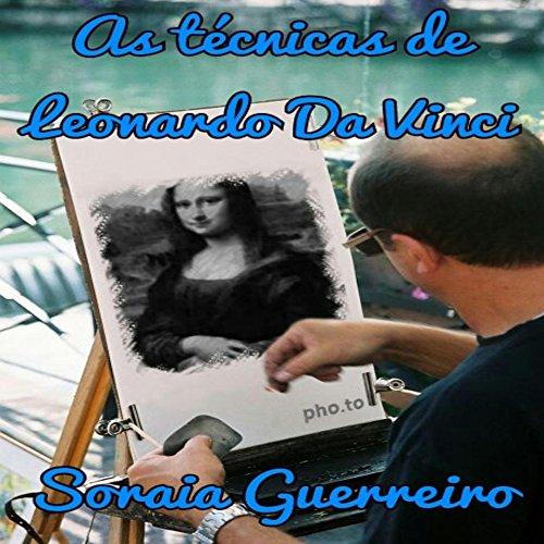 As tecnicas de Leonardo Da Vinci (Portuguese Edition) por Soraia Guerreiro