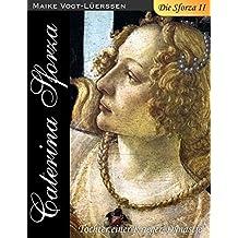 Die Sforza II: Caterina Sforza - Tochter einer Krieger-Dynastie
