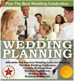 Wedding Planning: Affordable and Practical Wedding Guide for Planning The Best Wedding Celebration - Creative Wedding Ideas - Wedding Decorations - Wedding ... Accessories (Weddings by Sam Siv Book 1)