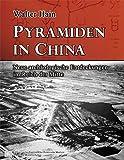 Pyramiden in China: Neue archäologische Entdeckungen im Reich der Mitte - Walter Hain