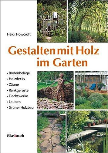 Preisvergleich Produktbild Gestalten mit Holz im Garten: Bodenbeläge, Holzdecks, Zäune, Rankgerüste, Flechtwerke, Lauben Grüner Holzbau