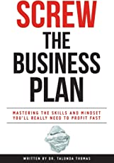 Screw the Business Plan: Mastering the Skills and Mindset You'll Really Need to Profit Fast