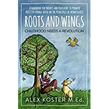 Roots and Wings - Childhood Needs A Revolution: A Handbook for Parents and Educators to Promote Positive Change Based on the Principles of Mindfulness (English Edition)