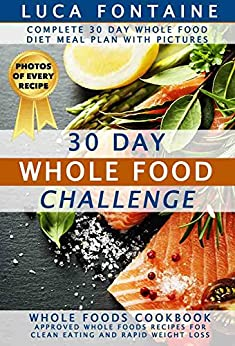 30 day whole food challenge complete 30 day whole food diet meal plan