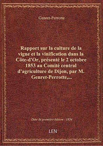 Rapport sur la culture de la vigne et la vinification dans la Côte-d'Or, présenté le 2 octobre 1853 par Genret-Perrotte