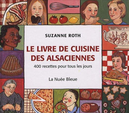 Le livre de cuisine des Alsaciennes : 400 recettes pour tous les jours par Suzanne Roth