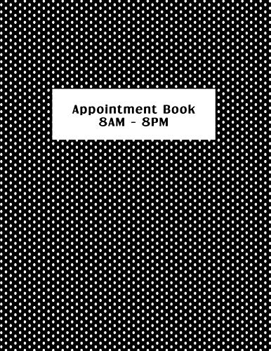 Appointment Book 8AM - 8PM: Black and White Polkadot. Spa, salon or small business customer appointment hourly planner set at 15-minute intervals with no assigned dates. -
