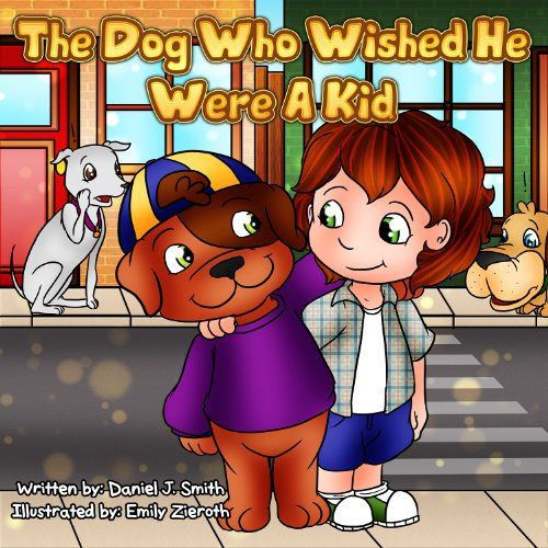 Children's Book:The Dog Who Wished He Were A Kid (educational & funny bedtime stories collection) (Educational & funny series of Bedtime Stories) (English