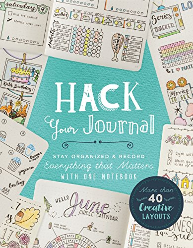 Hack Your Journal: Stay Organized & Record Everything that Matters with One Notebook por Lark Crafts
