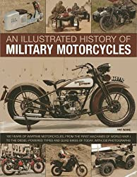 An Illustrated History of Military Motorcycles: 100 years of wartime motorcycles, from the first machines of World War I to the diesel-powered types and quad bikes of today, with 230 photographs by Pat Ware (2013-01-16)