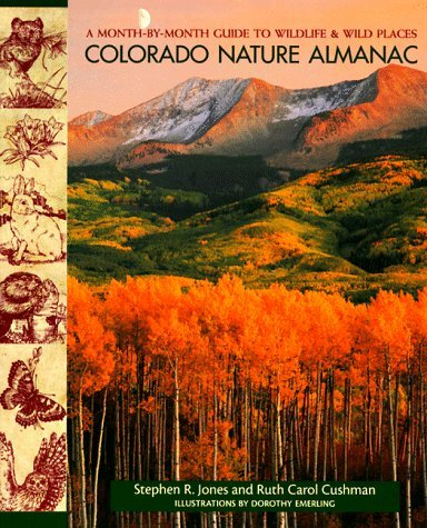 Colorado Nature Almanac: A Month-by-Month Guide to Wildlife and Wild Places by Stephen R. Jones (1998-06-02)