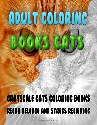 Adult Coloring Books Cats: GrayScale Cats Coloring Books Relax Release and Stress Relieving