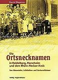 Die Ortsnamen in Heidelberg, Mannheim und dem Rhein-Neckar-Kreis - Von Bloomäulern, Lellebollem und Neckarschleimern - David Depenau