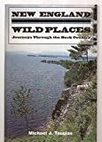 New England Wild Places: Journeys Through the Back Country