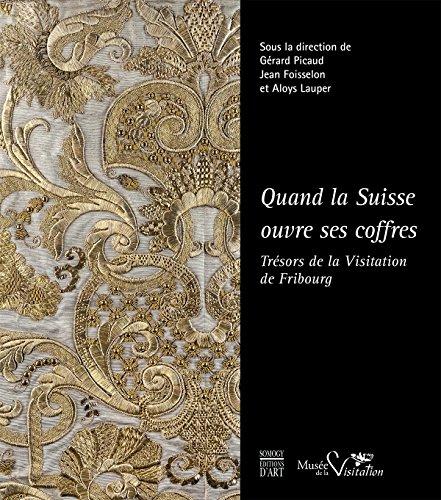 Quand la Suisse ouvre ses coffres : Trésors de la Visitation de Fribourg par Collectif