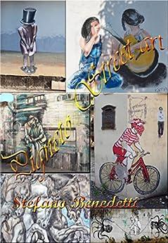 Pigneto Street Art (Fotografia e società Vol. 8) (Italian Edition) by [Benedetti, Stefano]