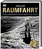 Abenteuer Raumfahrt: Die komplette Geschichte der Expeditionen ins All. Mit einem Vorwort von Buzz Aldrin - Giles Sparrow
