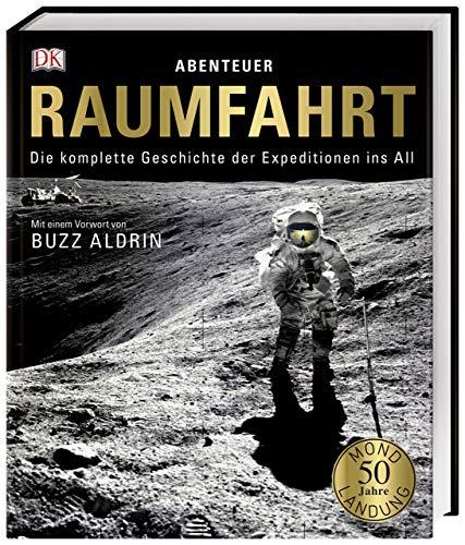 Abenteuer Raumfahrt: Die komplette Geschichte der Expeditionen ins All. Mit einem Vorwort von Buzz Aldrin