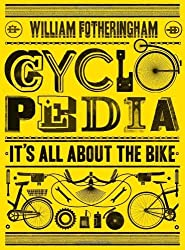 Cyclopedia: It's All About the Bike by William Fotheringham (2011-10-01)