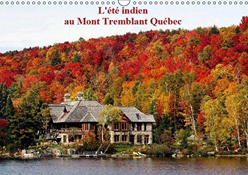 L'été Indien au Mont Tremblant, Québec (Calendrier mural 2019 DIN A3 horizontal): Forêts flamboyantes d'automne au Québec Canada (Calendrier mensuel, 14 Pages ) (Calvendo Places) (Flamboyant D)