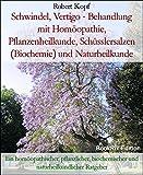 Schwindel, Vertigo - Behandlung mit Homöopathie, Pflanzenheilkunde, Schüsslersalzen (Biochemie) und Naturheilkunde: Ein homöopathischer, pflanzlicher, biochemischer und naturheilkundlicher Ratgeber