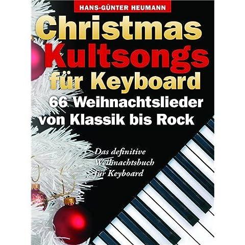 Christmas Kultsongs Für Keyboard - 66 Weihnachtslieder Von Klassik Bis Rock. Für Keyboard, Gesang