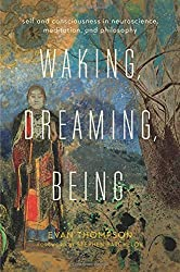 Waking, Dreaming, Being: Self and Consciousness in Neuroscience, Meditation, and Philosophy by Evan Thompson (2014-11-28)