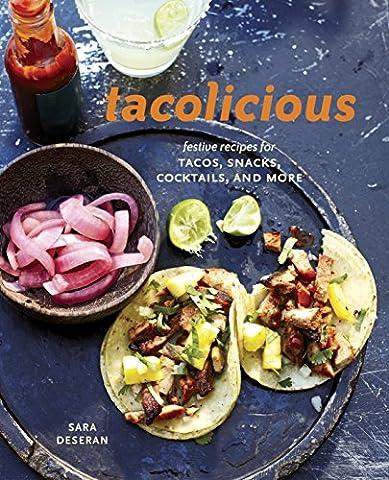 Tacolicious: Festive Recipes for Tacos, Snacks, Cocktails, and
