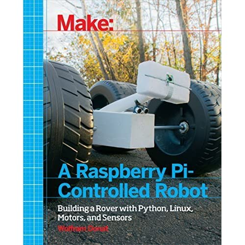 Make a Raspberry Pi-Controlled Robot: Building a Rover with Python, Linux, Motors, and Sensors by Wolfram Donat (2014-12-04)